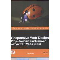 RESPONSIVE WEB DESIGN PROJEKTOWANIE ELASTYCZNYCH WITRYN W HTML5 I CSS3 (opr. miękka)
