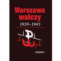 Warszawa walcząca 1939-1945 Leksykon (kategoria: Encyklopedie i słowniki)