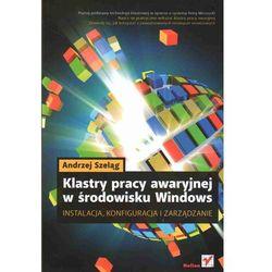 Klastry pracy awaryjnej w środowisku Windows. Instalacja, konfiguracja i zarządzanie (ilość stron 224)