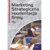MARKETING STRATEGICZNA REORIENTACJA FIRMY Piercy Nigel (9788388667244)