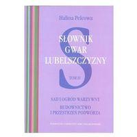 Słownik gwar Lubelszczyzny Tom IV: Sad i ogród warzywny - Dostawa 0 zł, Halina Pelcowa