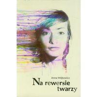 Na rewersie twarzy - Anna Wójtowicz, książka z kategorii Poezja