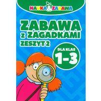 NAUKA I ZABAWA ZABAWA Z ZAGADKAMI 1-3 CZ.2-DAMIDOS, oprawa broszurowa