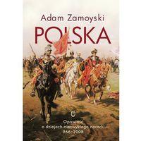 Polska. Opowieść o dziejach niezwykłego narodu 966-2008