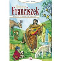Święty Franciszek. Opowieść o Trubadurze Pana Boga, Jewett Sophie