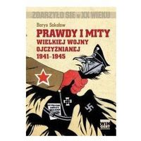 PRAWDY I MITY WIELKIEJ WOJNY OJCZYŹNIANEJ 1941-1945 Borys Sokołow (9788360682555)