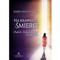 Na krawędzi śmierci. Podróż, która odmieni twoje życie - Karen Henson Jones (220 str.)
