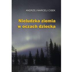 Nieludzka ziemia w oczach dziecka - Wysyłka od 5,99 - kupuj w sprawdzonych księgarniach !!! (ISBN 9788378233