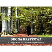Droga Krzyżowa z Chrystusem na Kalwarii Wejherowskiej . Książka z płytą CD, pozycja wydana w roku: 2013