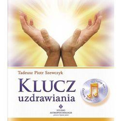 Klucz uzdrawiania - Tadeusz Piotr Szewczyk (książka + CD) (kategoria: Parapsychologia, zjawiska paranormalne