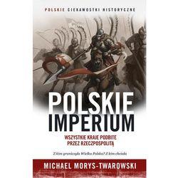 Polskie Imperium. Wszystkie kraje podbite przez Rzeczpospolitą (kategoria: Historia)