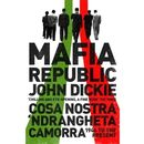 Mafia Republic: Italy's Criminal Curse. Cosa Nostra, 'Ndrangheta and Camorra from 1946 to the Presen, Dickie, John