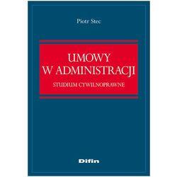 Umowy w administracji. Studium cywilnoprawne (ISBN 9788376417875)