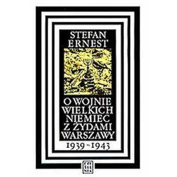 O WOJNIE WIELKICH NIEMIEC Z ŻYDAMI WARSZAWY 1939-1943 Stefan Ernest, książka z kategorii Historia
