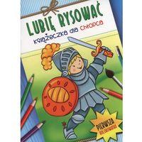 Lubię rysować. Książeczka dla chłopca + zakładka do książki GRATIS (16 str.)