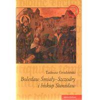 Bolesław Śmiały-Szczodry i biskup Stanisław. Dzieje konfliktu (kategoria: Polityka, publicystyka, eseje)