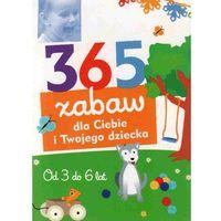 365 zabaw dla Ciebie i Twojego dziecka Od 3 do 6 lat (ilość stron 256)