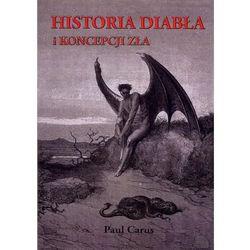 HISTORIA DIABŁA I KONCEPCJI ZŁA Paul Carus (Paul Carus)