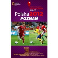 Polska 2012: Poznań. Praktyczny przewodnik kibica, praca zbiorowa
