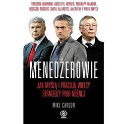 Menedżerowie. Jak myślą i pracują wielcy stratedzy piłki nożnej - Mike Carson, książka z ISBN: 9788378