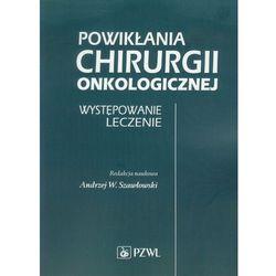 Powikłania chirurgii onkologicznej Występowanie Leczenie, pozycja wydawnicza
