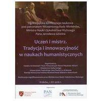 Uczeń i mistrz Tradycja i innowacyjność w naukach humanistycznych - Praca zbiorowa