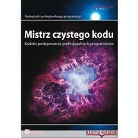 Mistrz czystego kodu. Kodeks postępowania profesjonalnych programistów (opr. miękka)