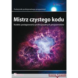 Mistrz czystego kodu. Kodeks postępowania profesjonalnych programistów, książka z kategorii Informatyka