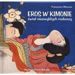 EROS W KIMONIE ŚWIAT NIEZWYKŁYCH ROZKOSZ (ISBN 9788321346809)