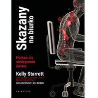 Skazany na biurko - Kelly Starrett