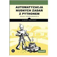 Automatyzacja nudnych zadań z Pythonem. Nauka programowania - AL SWEIGART