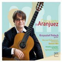 Concierto De Aranjuez - Amadeus Chamber Orchestra, Krzysztof Pełech, Warsaw Philharmonic Orchestra