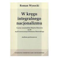 W kręgu integralnego nacjonalizmu - Roman Wysocki - Zaufało nam kilkaset tysięcy klientów, wybierz profesj