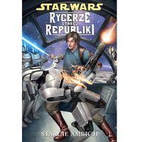 Star Wars - Rycerze Starej Republiki: Starcie ambicji , tom 7. (142 str.)