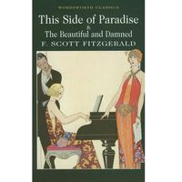This Side of Paradise / The Beautiful and Damned, Wordsworth Editions Limited