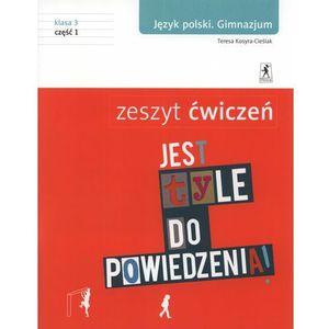 Jest tyle do powiedzenia Gimnazjum język polski zeszyt ćwiczeń kl. 3 cz. 1 (2011)