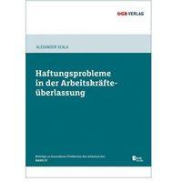 Haftungsprobleme bei der Arbeitskräfteüberlassung (f. Österreich), m. 1 E-Book Scala, Alexander
