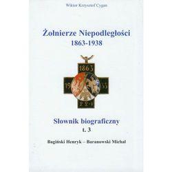 Żołnierze niepodległości 1863-1938 t.3 Słownik biograficzny, rok wydania (2011)