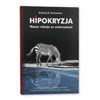 Hipokryzja. Nasze relacje ze zwierzętami - Andrzej G. Kruszewicz (9788364843129)