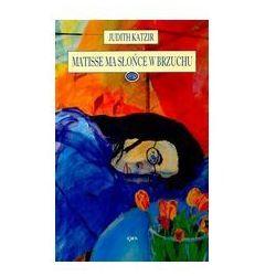MATISSE MA SŁOŃCE W BRZUCHU Judith Katzir