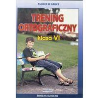Trening ortograficzny. Klasa 6 + zakładka do książki GRATIS, oprawa broszurowa