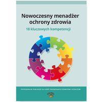 Nowoczesny menadżer ochrony zdrowia: 18 kluczowych kompetencji (146 str.)