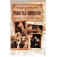 Pisarz dla dorosłych. Opowieść o Józefie Mackiewiczu + zakładka do książki GRATIS, oprawa twarda