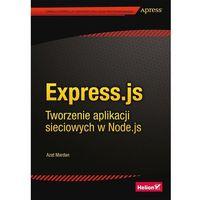 Express.js. Tworzenie aplikacji sieciowych w Node.js, Helion