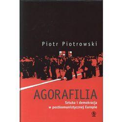 Agorafilia. Sztuka i demokracja w postkomunistycznej Europie (ISBN 9788375105513)
