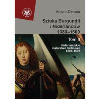Sztuka Burgundii i Niderlandów 1380-1500 t.2 Niderlandzkie malarstwo tablicowe 1430-1500, Ziemba Antoni