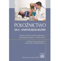 Położnictwo dla anestezjologów - Wysyłka od 3,99 - porównuj ceny z wysyłką, oprawa miękka