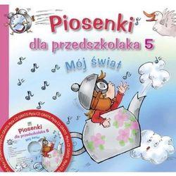 Piosenki Dla Przedszkolaka 5 Mój Świat Z Płytą Cd (ISBN 9788374378116)