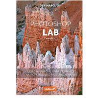Photoshop Lab. Zagadka kanionu i inne tajemnice najpotężniejszej przestrzeni barw - Dan Margulis (9788328325