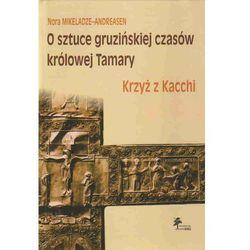 O sztuce Gruzińskiej czasów królowej Tamary. Krzyż z Kacchi, pozycja wydawnicza